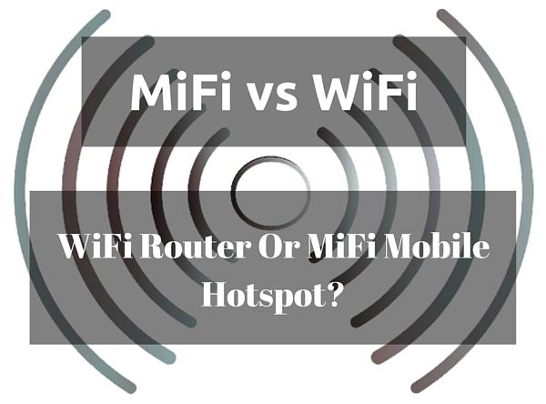 MiFi vs WiFi - WiFi Router Or MiFi Mobile Hotspot?