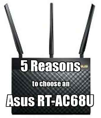 5 Reasons To Choose An Asus RT-AC68U
