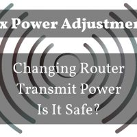 Tx Power Adjustment – Why Change Router Tx Power, And Is It Safe?