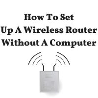 How To Set Up A Wireless Router Without A Computer
