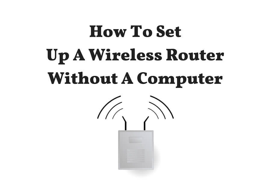 How To Set Up A Wireless (Wi-Fi) Router Without A Computer