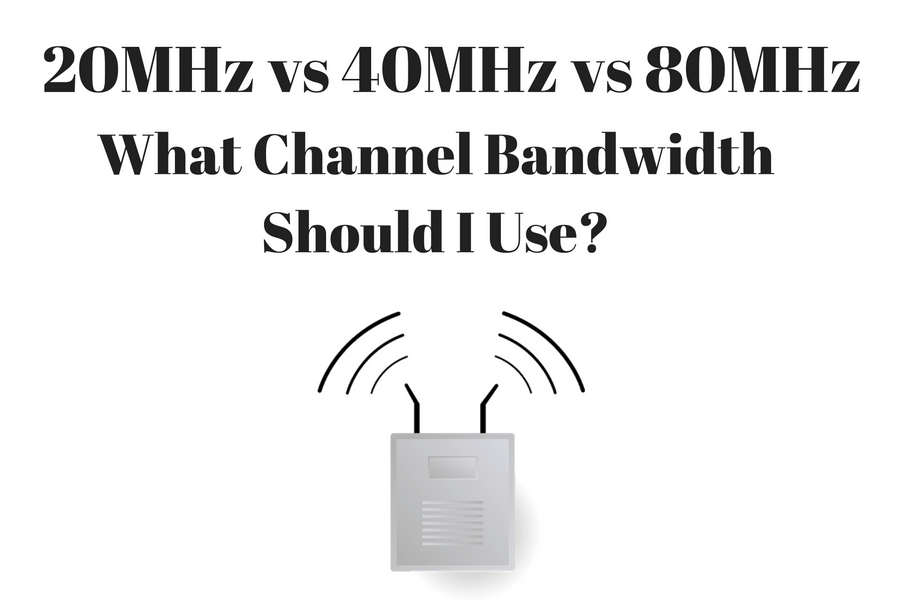 20MHz vs 40MHz vs 80MHz - What channel bandwidth should I use