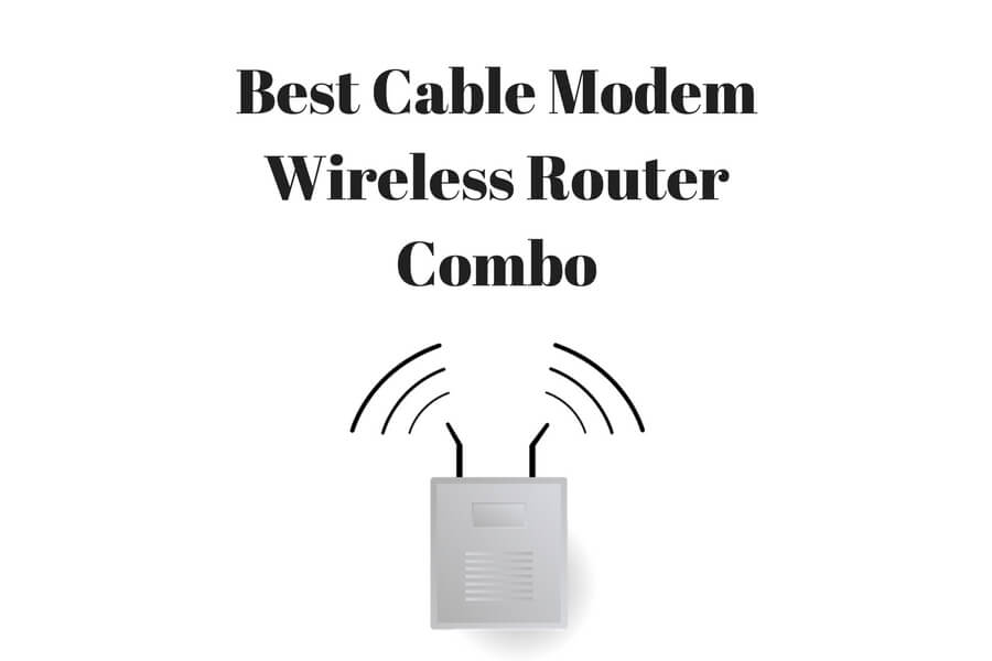 Best Cable Modem Wireless Router Combo | Best Combo Router 2019