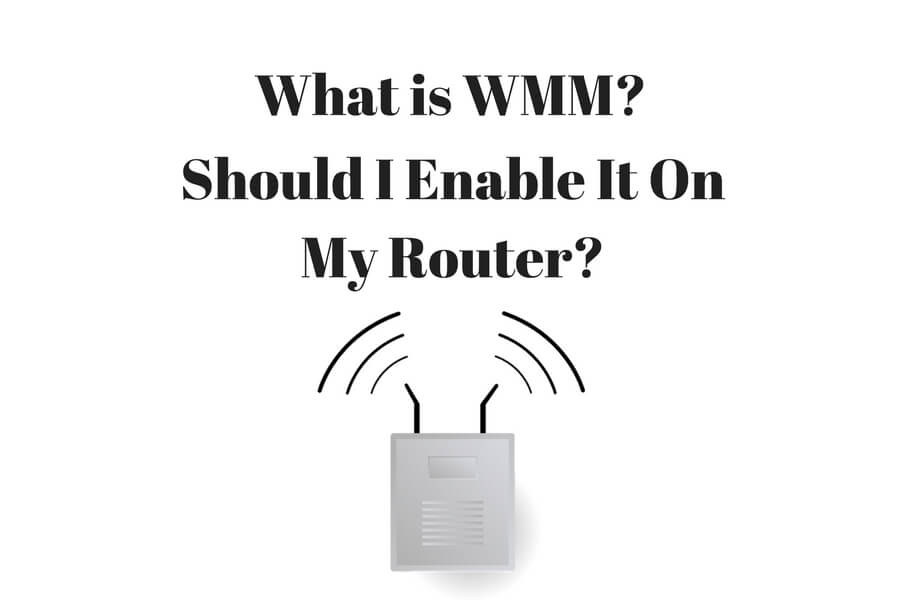 What Is WMM Wi-Fi Multimedia-Should I Enable It On My Router?