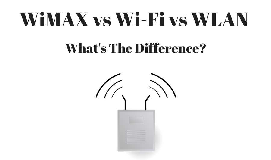 WiMAX vs Wi-Fi vs WLAN - What's The Difference?