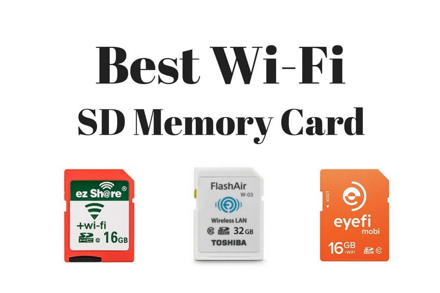 Best Wi-FI SD Memory Card 2018 | Top Wireless Storage Cards Reviewed