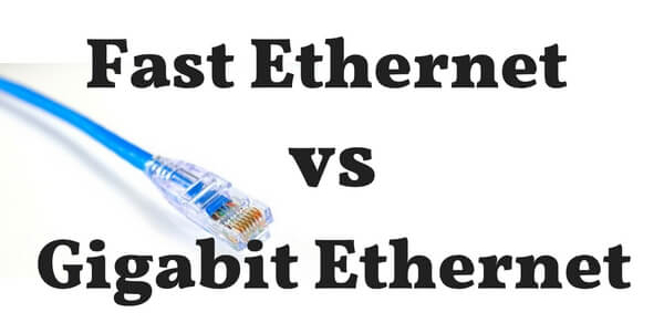 Difference Between Fast Ethernet and Gigabit Ethernet - 10Mbps vs 100Mbps vs 1000Mbps