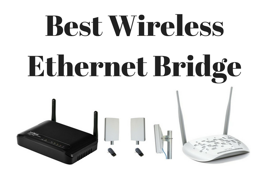 Best Wireless Ethernet Bridge 2018 | Extend Wi-Fi Network with Bridging