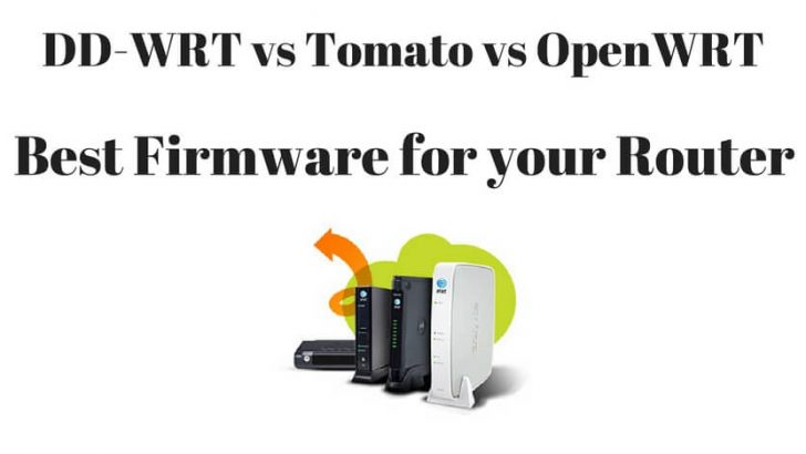 DD-WRT vs Tomato vs OpenWRT: Best Firmware For Your Router 2019