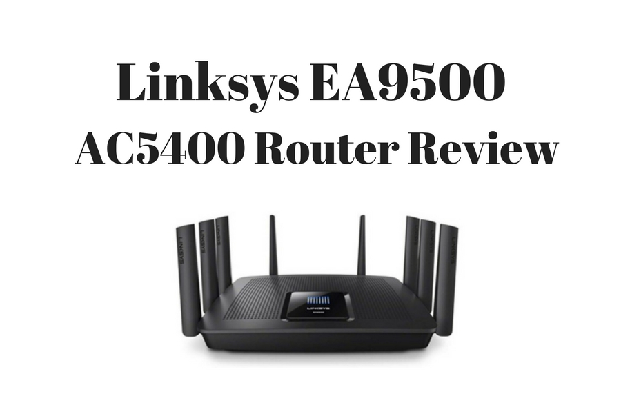 Linksys EA9500 AC5400 MU-MIMO Tri Band Wireless Router Review