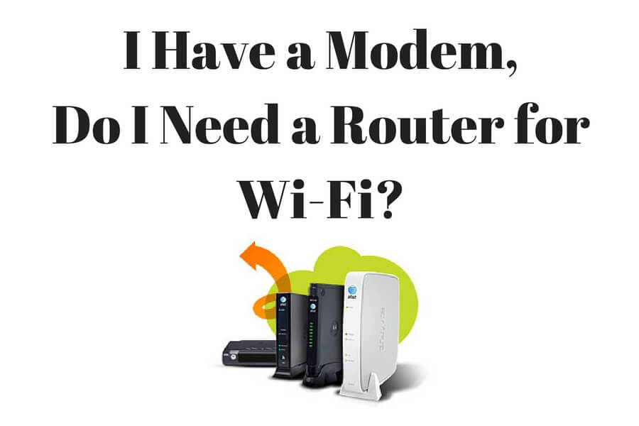 I Have a Modem - Do I Need A Router For Wifi