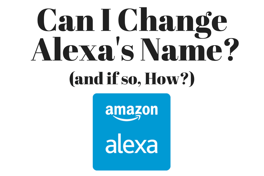 Can I Change Alexas Name - And How Do I Do It?