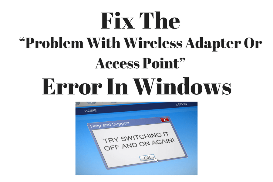 "How To Fix The ""Problem With Wireless Adapter Or Access Point"" Error In Windows"