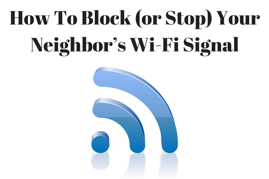 How To Block (or Stop) Neighbor's Wi-Fi Signal