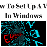 How To Set Up A VPN On Windows 10