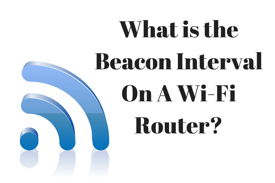 What is the Beacon Interval On A Wi-Fi Router