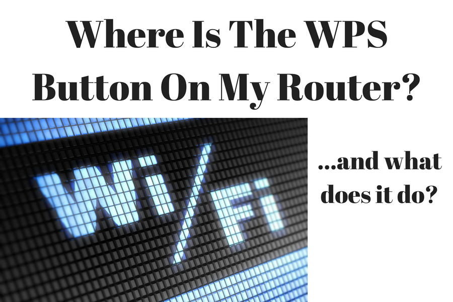 Where Is The WPS Button On My Router- And What Does WPS Do-