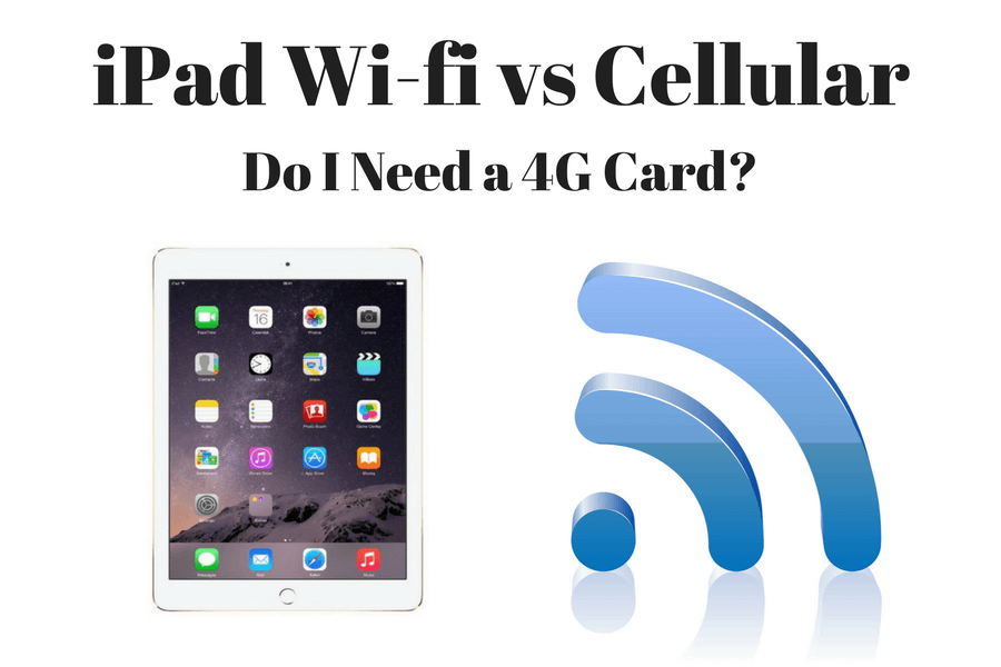 iPad Wi-fi vs Cellular - Do I Need a 4G Card