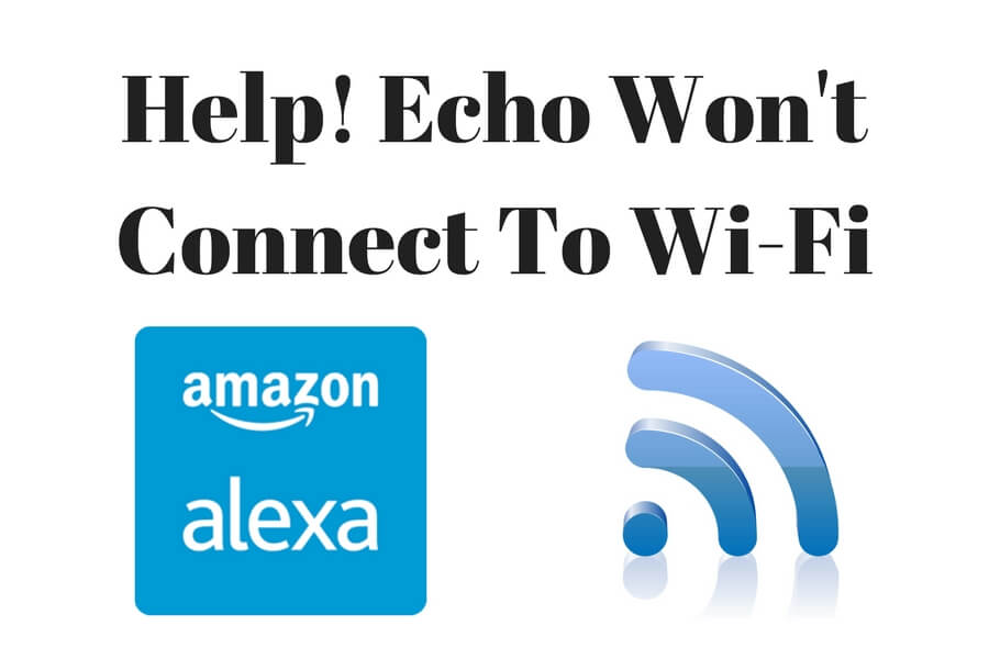 Help Me! Amazon Echo Wont Connect To Wi-Fi | Connect Echo