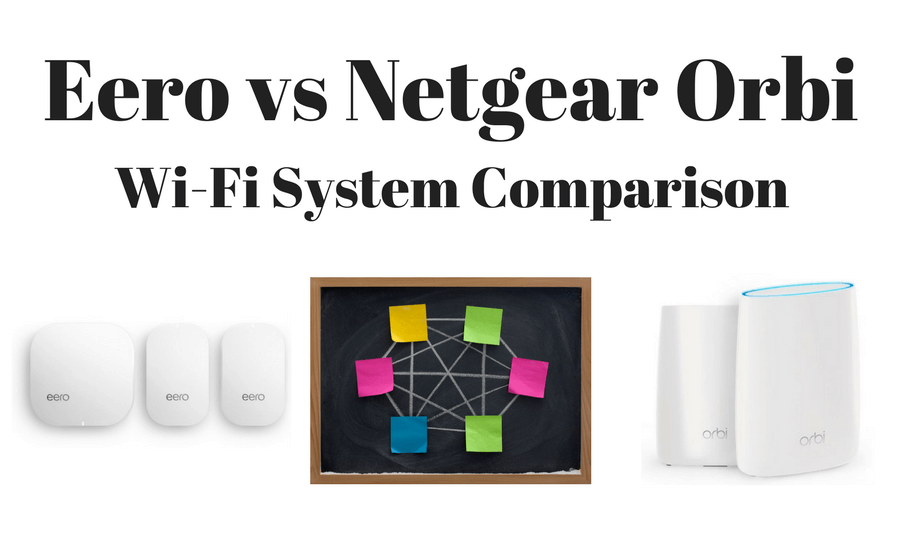 Eero vs Netgear Orbi: Wifi AC Mesh Systems Comparison & Review