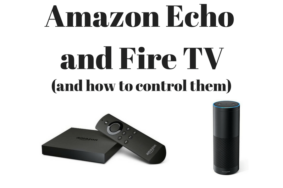 Amazon Echo and Fire TV and how to control them