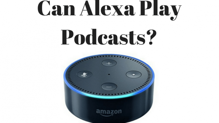 Can Alexa Play Podcasts?
