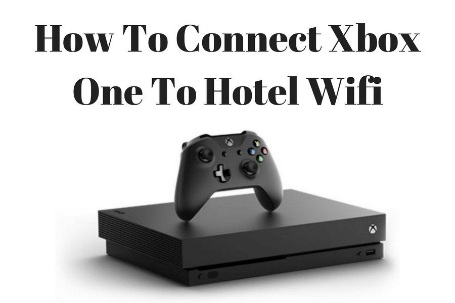 How To Connect Xbox One To Hotel Wifi