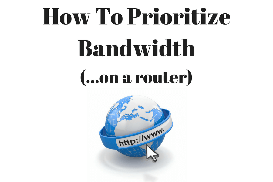 How To Prioritize Bandwidth On A Router (with QoS)