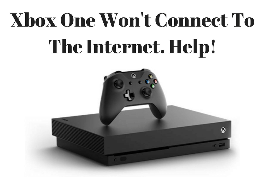 Xbox One Wont Connect To The Internet or Xbox Live