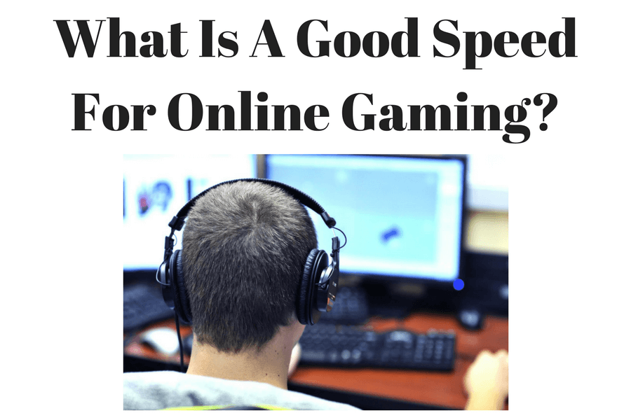 What Is A Good Speed For Online Gaming