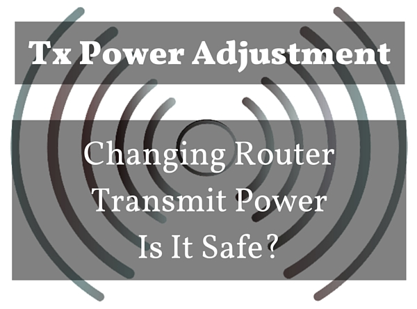 Tx Power Adjustment - Why Change Router Tx Power