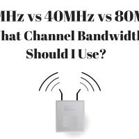 20MHz vs 40MHz vs 80MHz vs 160MHz: What Channel Bandwidth Should I Use?
