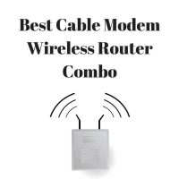 Best Cable Modem Wireless Router Combo