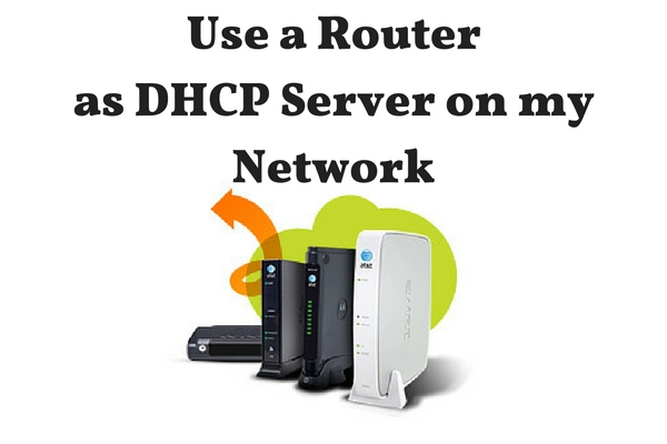 Use a router as a DHCP server on the network