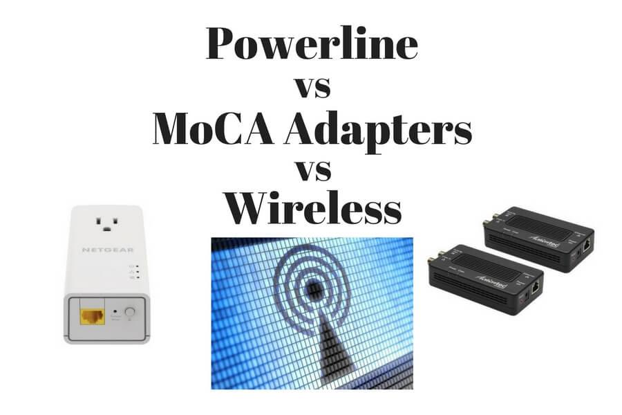 Powerline vs MoCA vs wireless (wifi)
