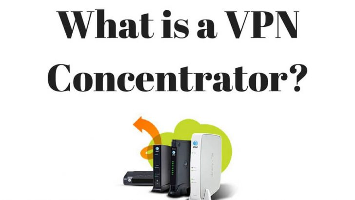 I'm Confused, What is a VPN Concentrator?