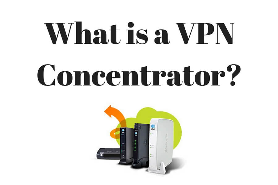 What is a VPN Concentrator