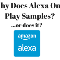 Why Does Alexa Only Play Samples (or does it)?