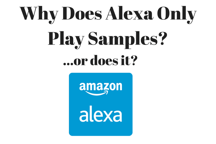 Why Does Alexa Only Play Samples - or does it