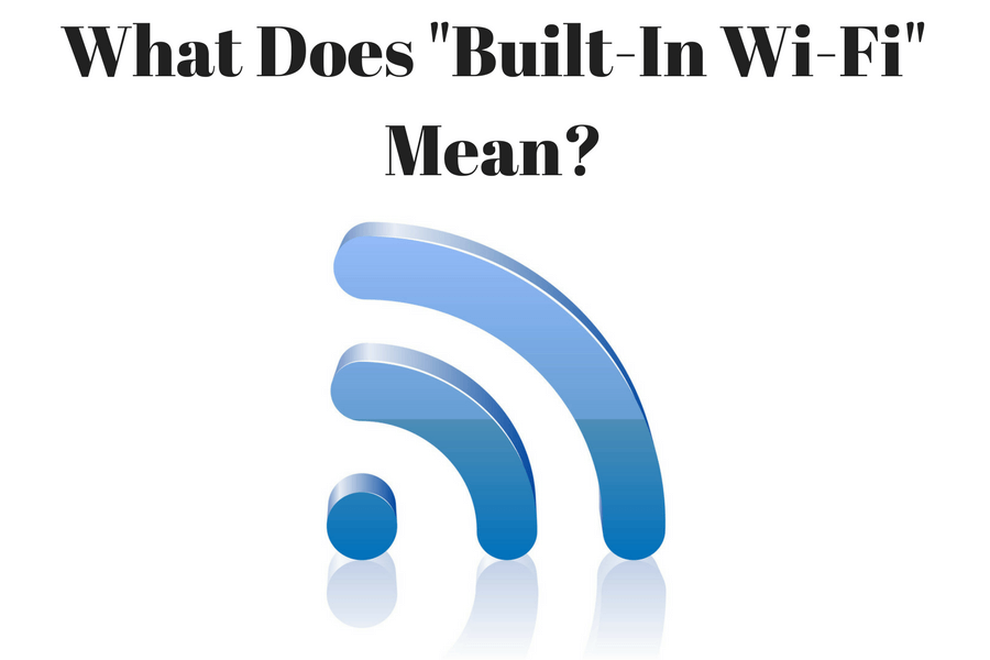 What Does Built-In Wi-Fi Mean