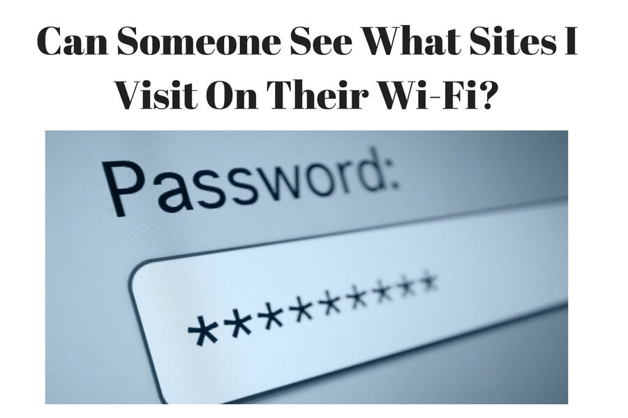 Can someone see what sites I visit on their wifi