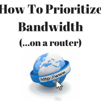 How To Prioritize Bandwidth (on a Router)